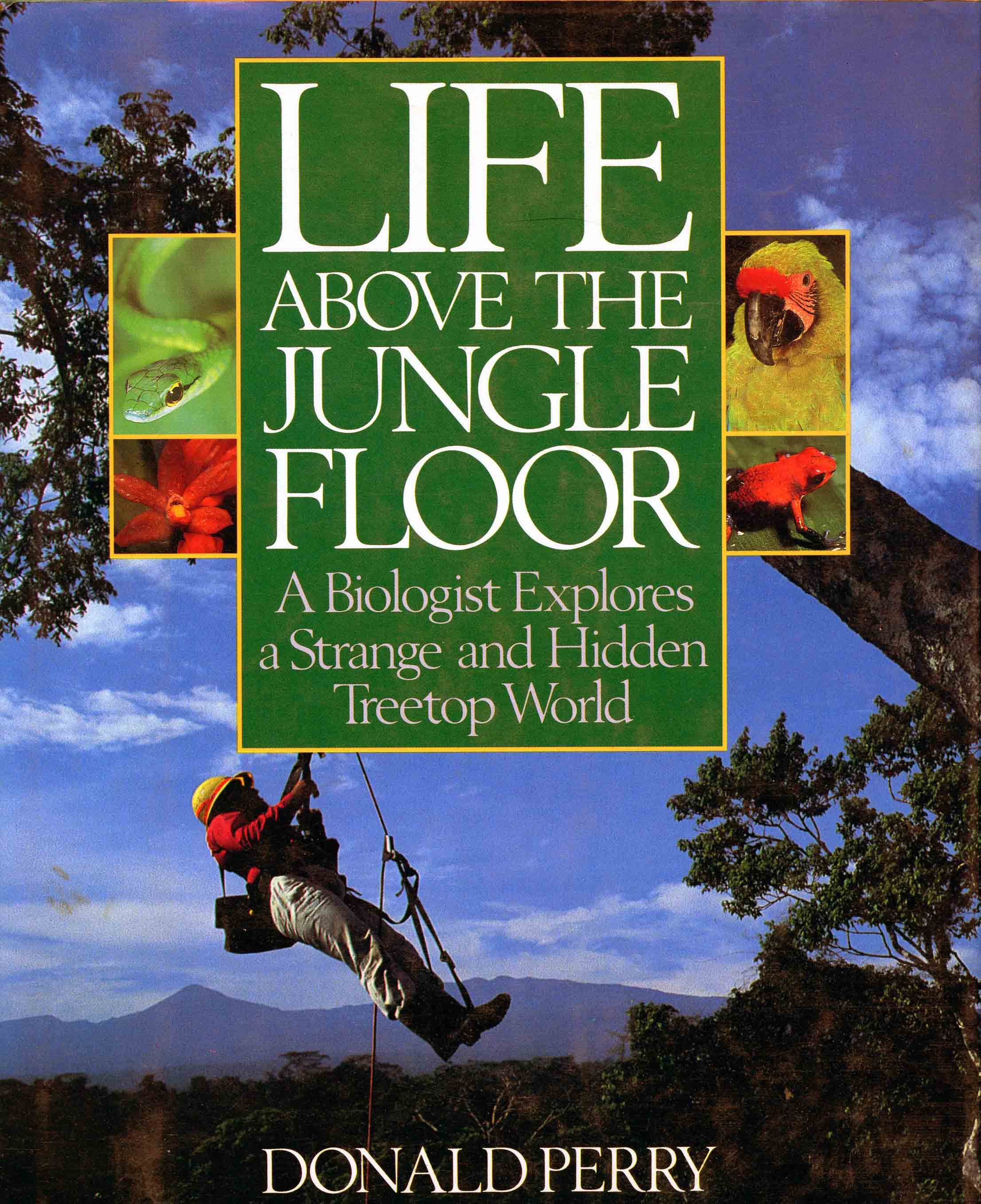 Image for Life Above the Jungle Floor: A Biologist Explores a Strange and Hidden Treetop World,